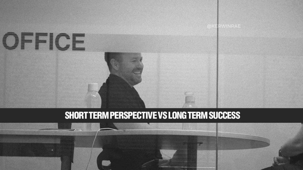 Short term perspective vs long term success