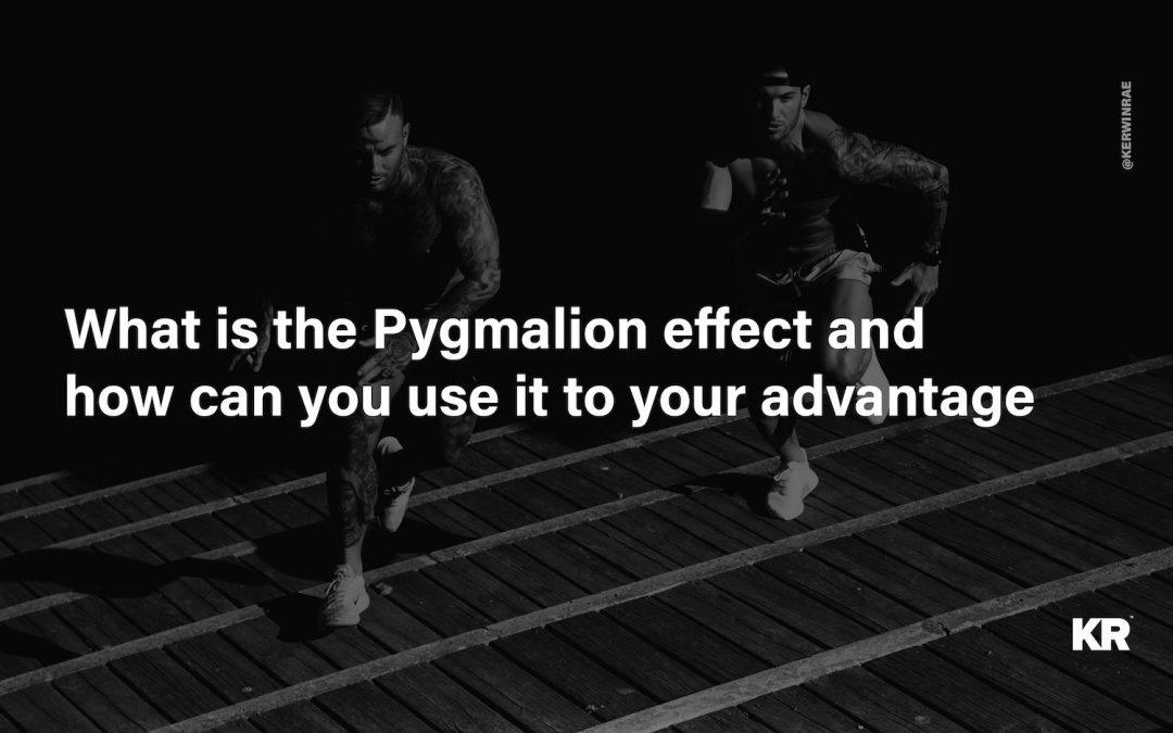 What is the pygmalion effect and how to use it to your advantage