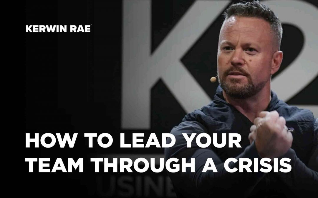 How to lead your team through a crisis